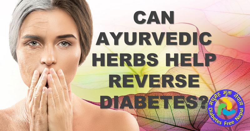 Can Ayurvedic herbs HELP reverse diabetes